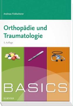 BASICS Orthopädie und Traumatologie von Ficklscherer,  Andreas