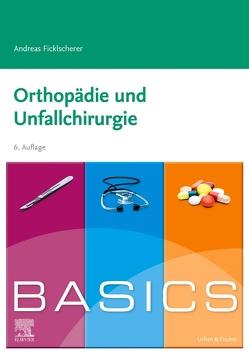 BASICS Orthopädie und Unfallchirurgie von Ficklscherer,  Andreas