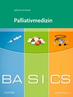 BASICS Palliativmedizin von Anneser,  Johanna