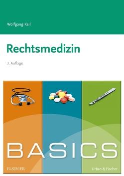 BASICS Rechtsmedizin von Keil,  Wolfgang