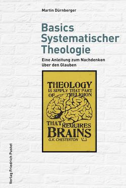 Basics Systematischer Theologie von Dürnberger,  Martin