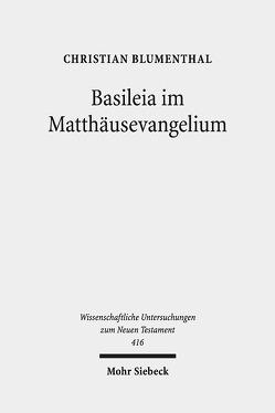 Basileia im Matthäusevangelium von Blumenthal,  Christian