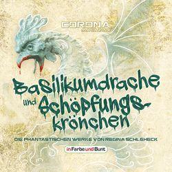 Basilikumdrache und Schöpfungskrönchen – Die phantastischen Werke von Regina Schleheck von Schleheck,  Regina, Schleheck,  Timon