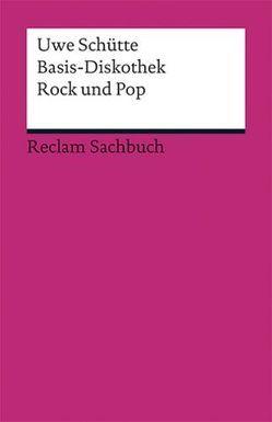 Basis-Diskothek Rock und Pop von Schütte,  Uwe