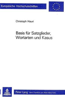Basis für Satzglieder, Wortarten und Kasus von Hauri,  Christoph