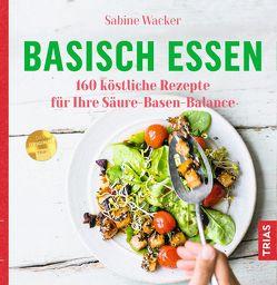Basisch essen von Wacker,  Sabine