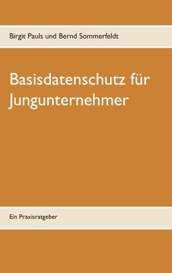 Basisdatenschutz für Jungunternehmer von Pauls,  Birgit, Sommerfeldt,  Bernd