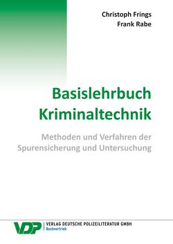 Basislehrbuch Kriminaltechnik von Frings,  Christoph, Rabe,  Frank