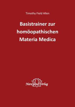 Basistrainer zur homöopathischen Materia Medica von Allen,  Timothy Field
