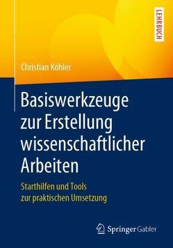 Basiswerkzeuge zur Erstellung wissenschaftlicher Arbeiten von Koehler,  Christian