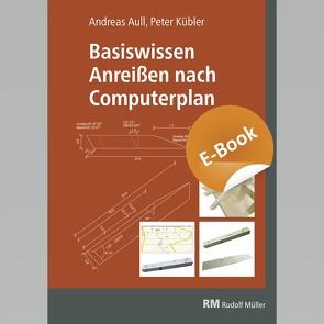 Basiswissen Anreißen nach Computerplan von Aull,  Andreas, Kübler,  Peter