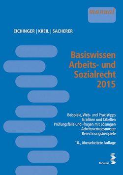 Basiswissen Arbeits- und Sozialrecht 2015 von Eichinger,  Julia, Kreil,  Linda, Sacherer,  Remo