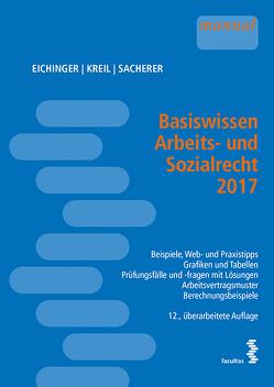 Basiswissen Arbeits- und Sozialrecht 2017 von Eichinger,  Julia, Kreil,  Linda, Sacherer,  Remo