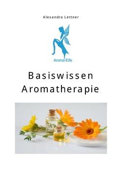 Basiswissen Aromatherapie von Lettner,  Alexandra