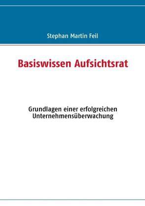 Basiswissen Aufsichtsrat von Feil,  Stephan M