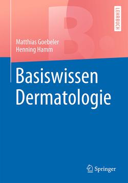 Basiswissen Dermatologie von Goebeler,  Matthias, Hamm,  Henning