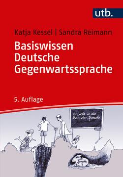 Basiswissen Deutsche Gegenwartssprache von Kessel,  Katja, Reimann,  Sandra