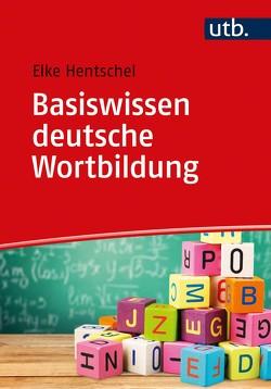 Basiswissen deutsche Wortbildung von Hentschel,  Elke