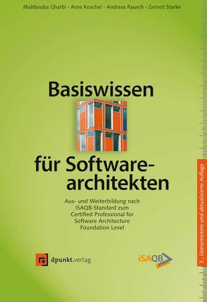 Basiswissen für Softwarearchitekten von Gharbi,  Mahbouba, Koschel,  Arne, Rausch,  Andreas, Starke,  Gernot