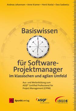 Basiswissen für Softwareprojektmanager im klassischen und agilen Umfeld von Johannsen,  Andreas, Kostal,  Horst, Kramer,  Anne, Sadowicz,  Ewa