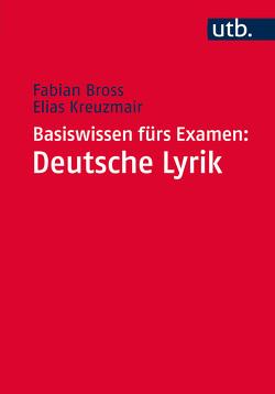 Basiswissen fürs Examen: Deutsche Lyrik von Bross,  Fabian, Kreuzmair,  Elias