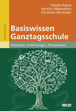 Basiswissen Ganztagsschule von Nerowski,  Christian, Rabenstein,  Kerstin, Rahm,  Sibylle