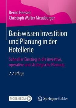 Basiswissen Investition und Planung in der Hotellerie von Heesen,  Bernd, Meusburger,  Christoph Walter