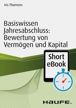 Basiswissen Jahresabschluss: Bewertung von Vermögen und Kapital von Thomsen,  Iris