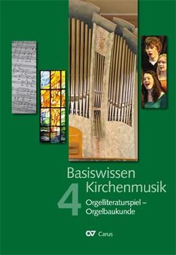 Basiswissen Kirchenmusik Band 4 Orgelliteratur – Orgelbaukunde von Bönig,  Winfried, Bredenbach,  Ingo
