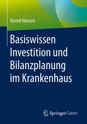 Basiswissen Investition und Bilanzplanung im Krankenhaus von Heesen,  Bernd