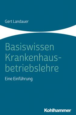 Basiswissen Krankenhausbetriebslehre von Landauer,  Gert