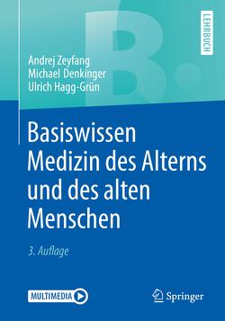 Basiswissen Medizin des Alterns und des alten Menschen von Denkinger,  Michael, Hagg-Grün,  Ulrich, Zeyfang,  Andrej