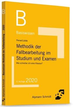 Basiswissen Methodik der Fallbearbeitung im Studium und Examen von Lüdde,  Jan Stefan, Pense,  Uwe
