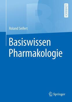 Basiswissen Pharmakologie von Seifert,  Roland