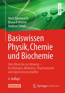Basiswissen Physik, Chemie und Biochemie von Bannwarth,  Horst, Kremer,  Bruno P., Schulz,  Andreas