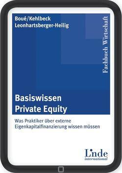 Basiswissen Private Equity von Boué,  Andreas R., Kehlbeck,  Heike, Leonhartsberger-Heilig,  Werner