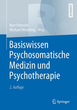 Basiswissen Psychosomatische Medizin und Psychotherapie von Fritzsche,  Kurt, Wirsching,  Michael