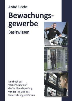 Basiswissen Sachkundeprüfung Bewachungsgewerbe § 34a GewO von Busche,  André