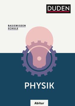 Basiswissen Schule – Physik Abitur von Hoche,  Detlef, Küblbeck,  Josef, Meyer,  Lothar, Reichwald,  Rainer, Schmidt,  Gerd-Dietrich, Schwarz,  Oliver, Spitz,  Christian