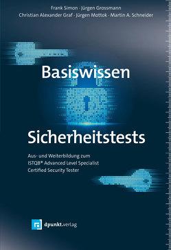 Basiswissen Sicherheitstests von Graf,  Christian Alexander, Großmann,  Jürgen, Mottok,  Jürgen, Schneider,  Martin A., Simon,  Frank
