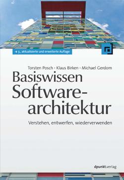 Basiswissen Softwarearchitektur von Birken,  Klaus, Gerdom,  Michael, Posch,  Torsten