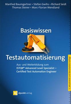 Basiswissen Testautomatisierung von Baumgartner,  Manfred, Gwihs,  Stefan, Seidl,  Richard, Steirerc,  Thomas, Wendland,  Marc-Florian