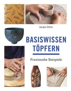 Basiswissen Töpfern von Atkin,  Jacqui, Krumbach,  Monika