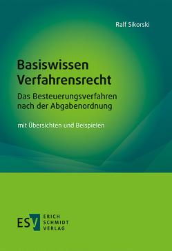 Basiswissen Verfahrensrecht – Das Besteuerungsverfahren nach der Abgabenordnung von Sikorski,  Ralf