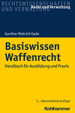 Basiswissen Waffenrecht von Gade,  Gunther Dietrich