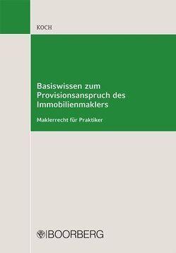 Basiswissen zum Provisionsanspruch des Immobilienmaklers von Koch,  Rolf