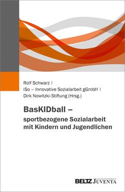 BasKIDball – sportbezogene Sozialarbeit mit Kindern und Jugendlichen von Dirk Nowitzki-Stiftung, iSo – Innovative Sozialarbeit gGmbH, Schwarz,  Rolf