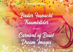 Basler Fasnacht – Traumbilder / Carnival of Basel – Dream Images von Lehmann,  Hanspeter