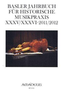 Basler Jahrbuch für Historische Musikpraxis / Basler Jahrbuch für Historische Musikpraxis XXXV/XXXVI · 2011/2012 von Drescher,  Thomas, Kirnbauer,  Martin