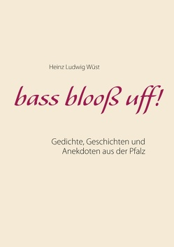 bass blooß uff! von Wüst,  Heinz Ludwig